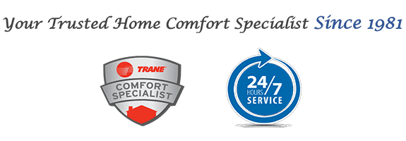 Your heating and cooling specialist since 1981 - Trane Comfort Specialist - 24/7 Service