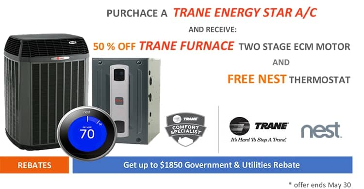 DEAL 1 – Purchase a Trane ENERGY STAR central air conditioner and get 50% OFF a Trane Two-Stage ECM Furnace + FREE NEST Thermostat (ends May 30th)