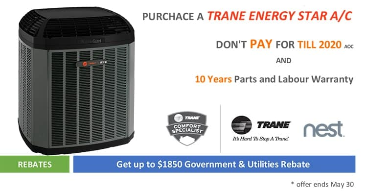 DEAL 2 – Purchase a Trane ENERGY STAR central air conditioner and don't pay until 2020 (OAC) + 10 Year Parts AND Labour Warranty (ends May 30th)